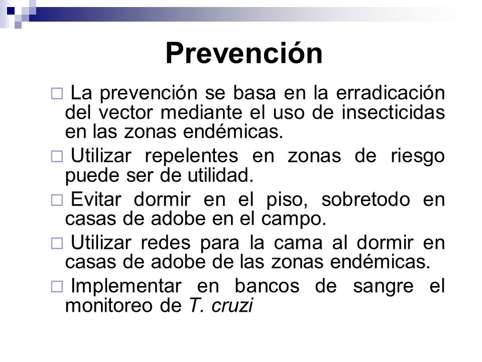 PrevenciónLa prevención se basa en la erradicación del vector mediante el uso de insecticidas en las zonas endémicas.