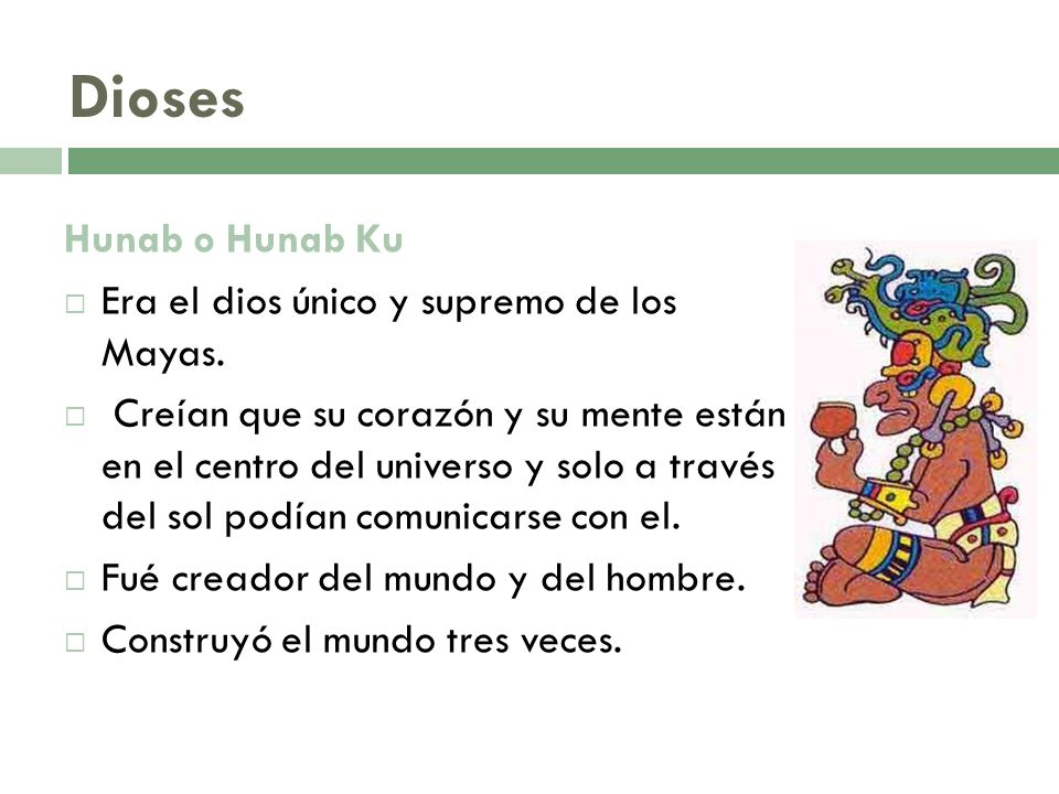 Dioses Hunab o Hunab Ku Era el dios único y supremo de los Mayas.