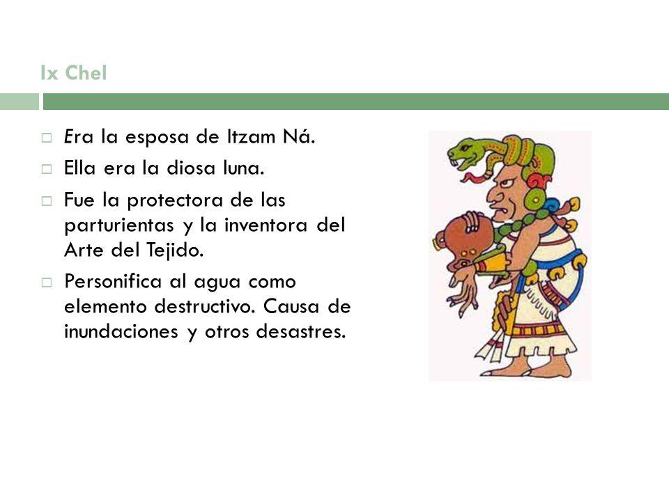 Ix Chel Era la esposa de Itzam Ná. Ella era la diosa luna. Fue la protectora de las parturientas y la inventora del Arte del Tejido.