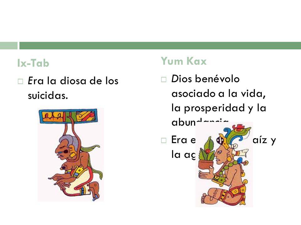 Ix-Tab Era la diosa de los suicidas. Yum Kax. Dios benévolo asociado a la vida, la prosperidad y la abundancia.