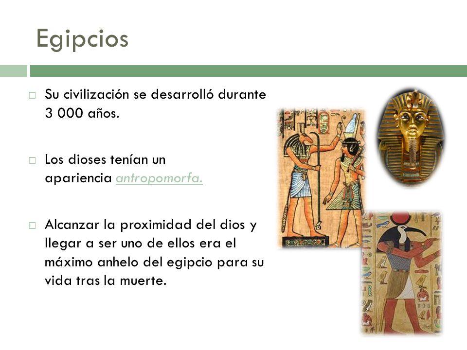 Egipcios Su civilización se desarrolló durante 3 000 años.