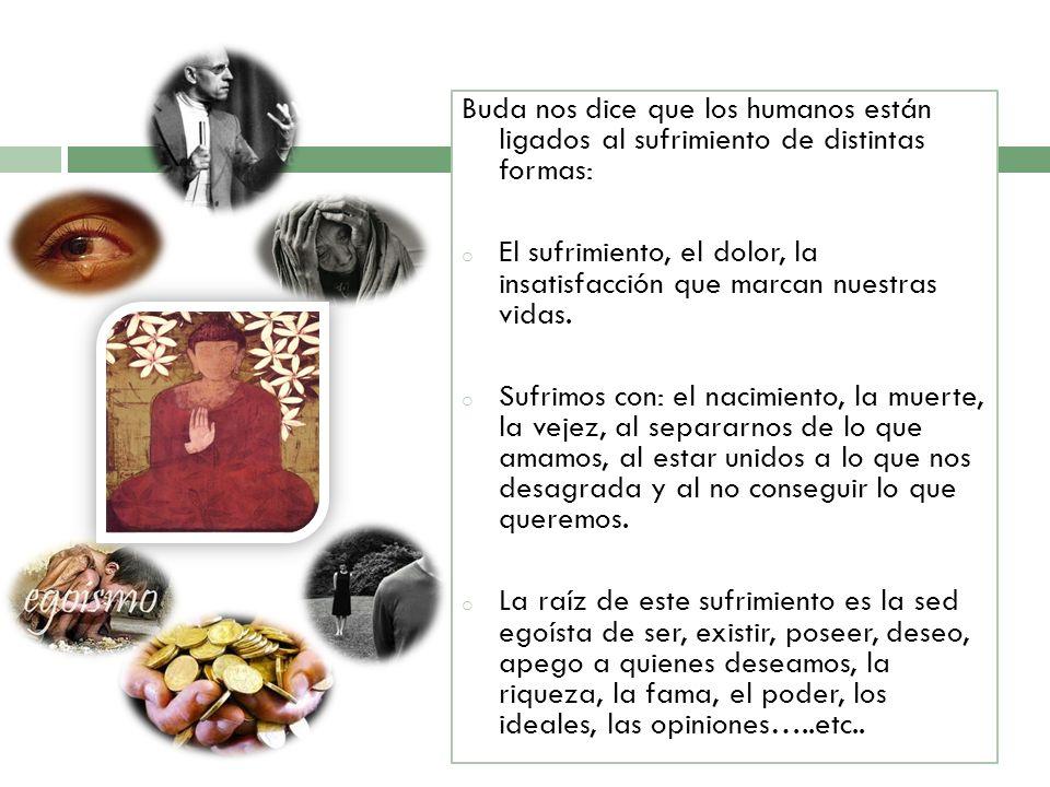 Buda nos dice que los humanos están ligados al sufrimiento de distintas formas: