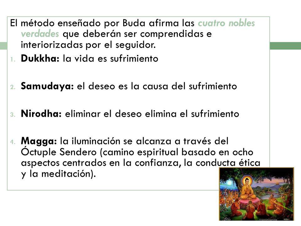El método enseñado por Buda afirma las cuatro nobles verdades que deberán ser comprendidas e interiorizadas por el seguidor.