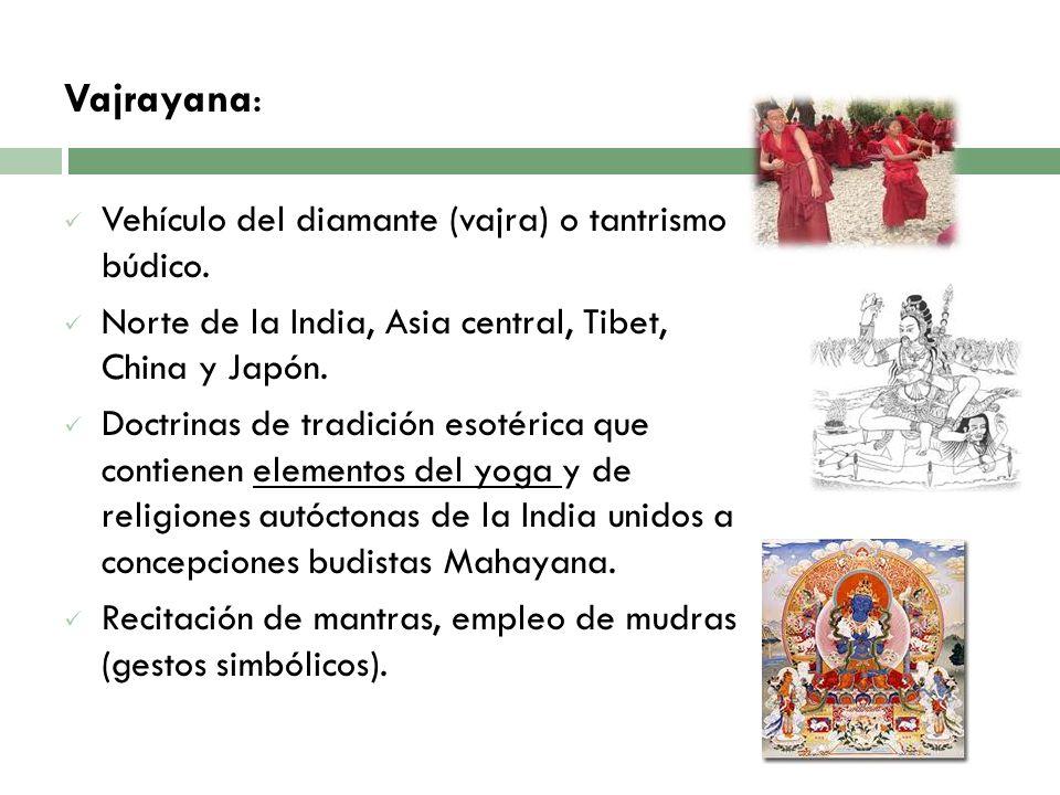 Vajrayana: Vehículo del diamante (vajra) o tantrismo búdico.