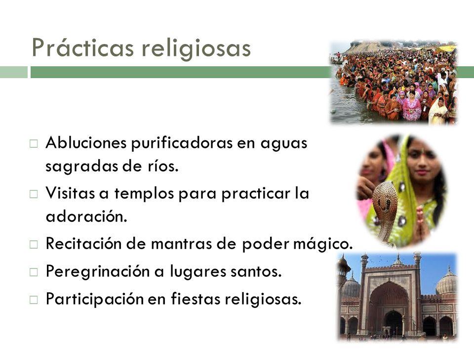 Prácticas religiosasAbluciones purificadoras en aguas sagradas de ríos. Visitas a templos para practicar la adoración.