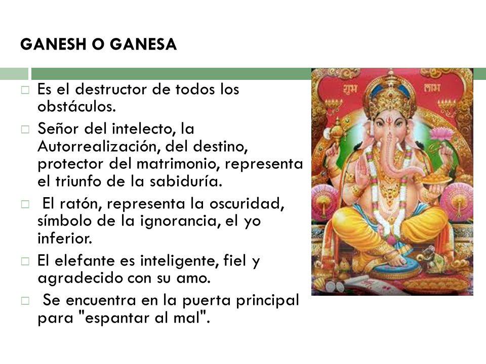 GANESH O GANESA Es el destructor de todos los obstáculos.