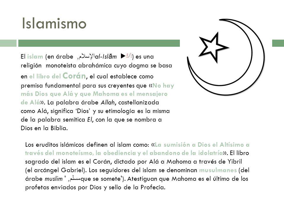 Islamismo El islam (en árabe الإسلام, al-Islām ▶ /i) es una