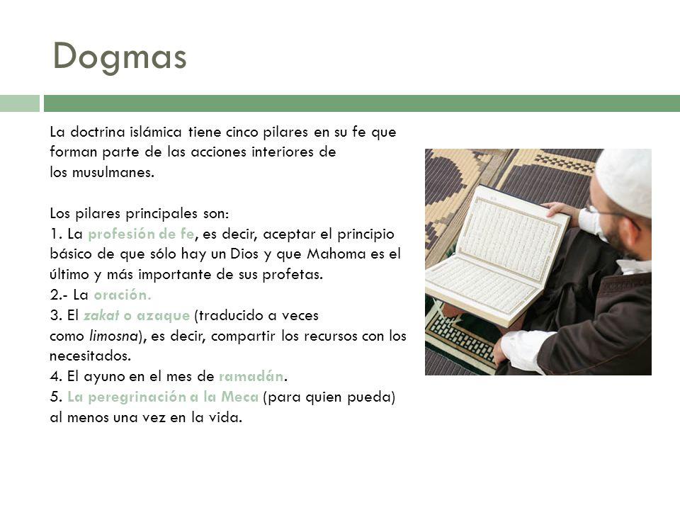 DogmasLa doctrina islámica tiene cinco pilares en su fe que forman parte de las acciones interiores de los musulmanes.