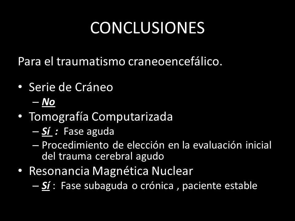 CONCLUSIONES Para el traumatismo craneoencefálico. Serie de Cráneo