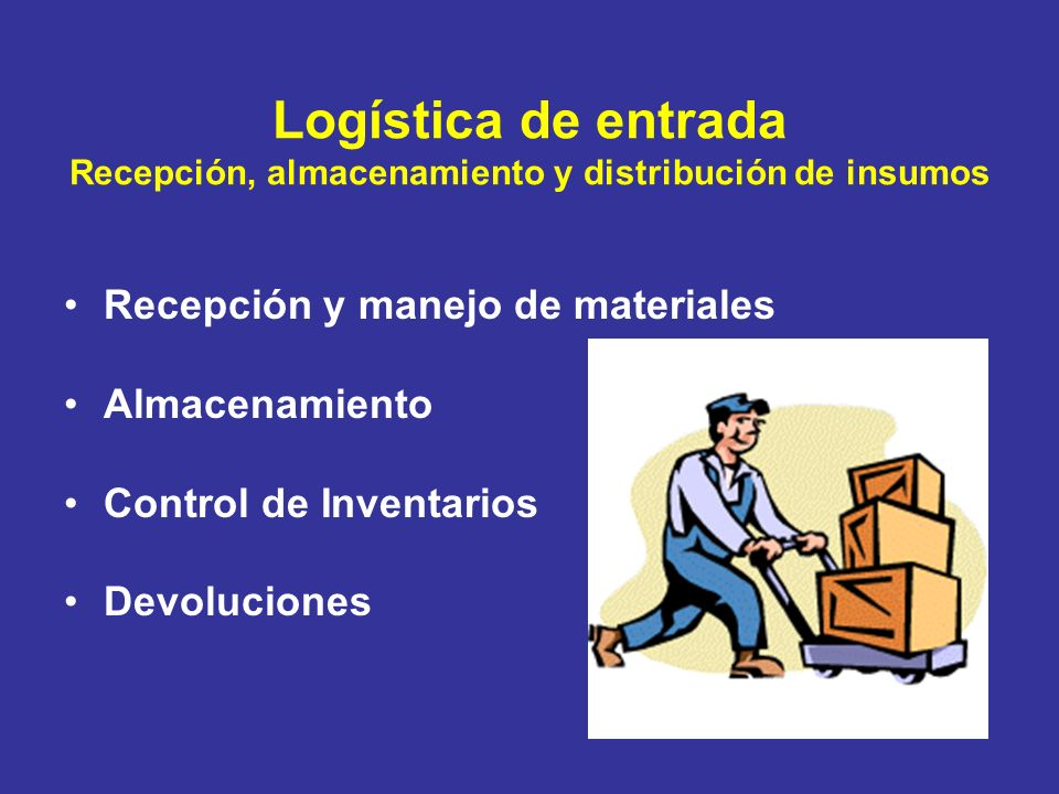 Logística de entrada Recepción, almacenamiento y distribución de insumos