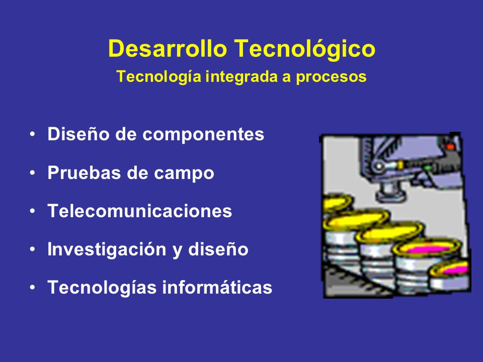 Desarrollo Tecnológico Tecnología integrada a procesos