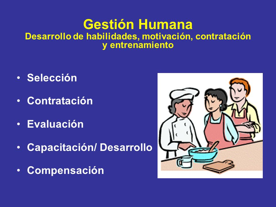 Gestión Humana Desarrollo de habilidades, motivación, contratación y entrenamiento