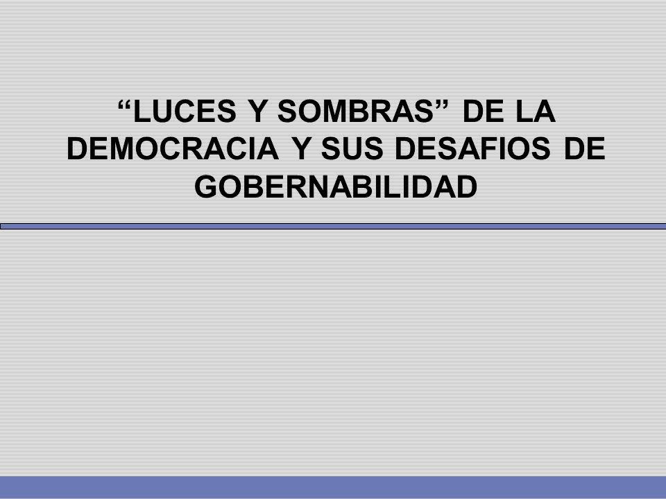 LUCES Y SOMBRAS DE LA DEMOCRACIA Y SUS DESAFIOS DE GOBERNABILIDAD