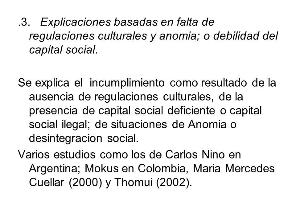 .3. Explicaciones basadas en falta de regulaciones culturales y anomia; o debilidad del capital social.