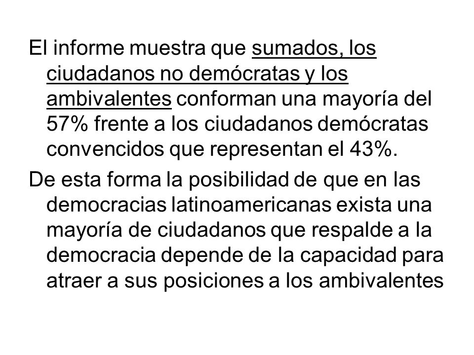 El informe muestra que sumados, los ciudadanos no demócratas y los ambivalentes conforman una mayoría del 57% frente a los ciudadanos demócratas convencidos que representan el 43%.