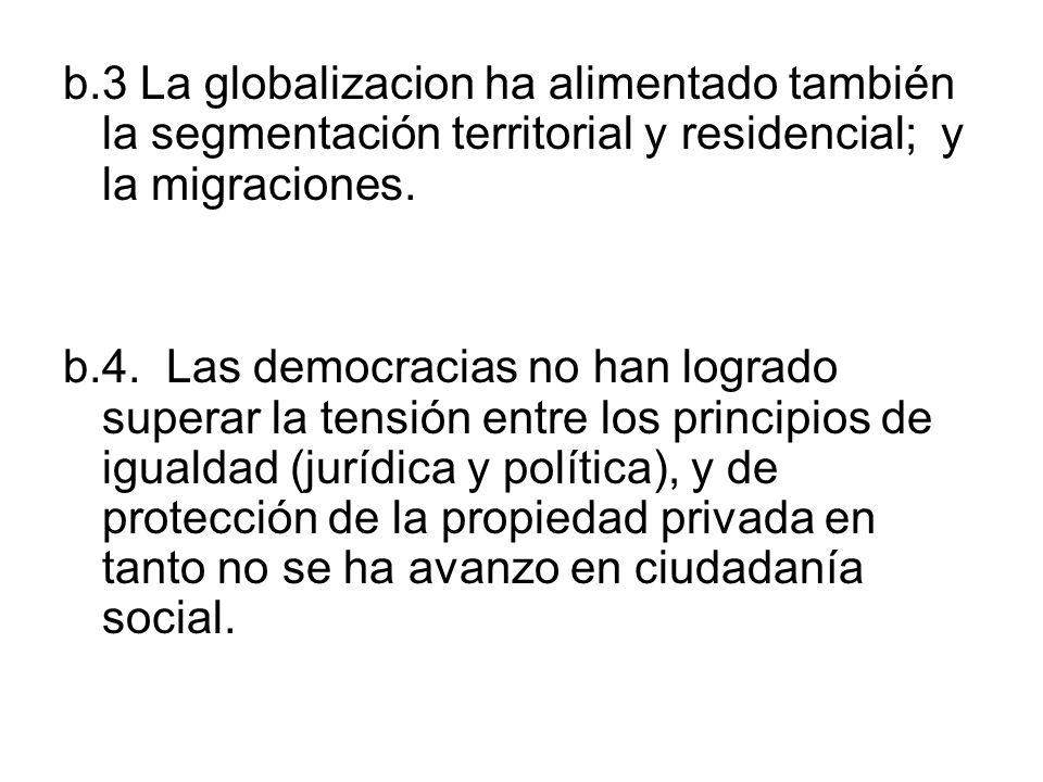 b.3 La globalizacion ha alimentado también la segmentación territorial y residencial; y la migraciones.