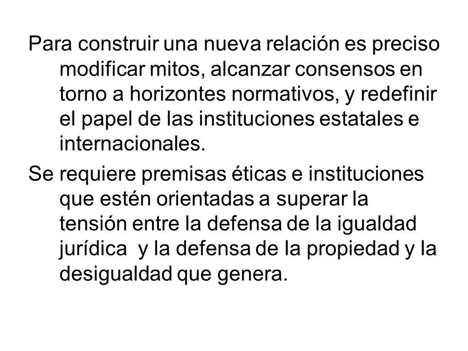 Para construir una nueva relación es preciso modificar mitos, alcanzar consensos en torno a horizontes normativos, y redefinir el papel de las instituciones estatales e internacionales.