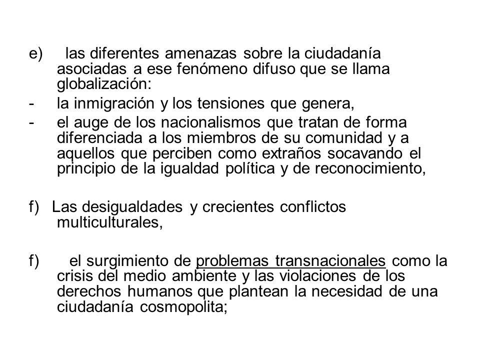 e) las diferentes amenazas sobre la ciudadanía asociadas a ese fenómeno difuso que se llama globalización: