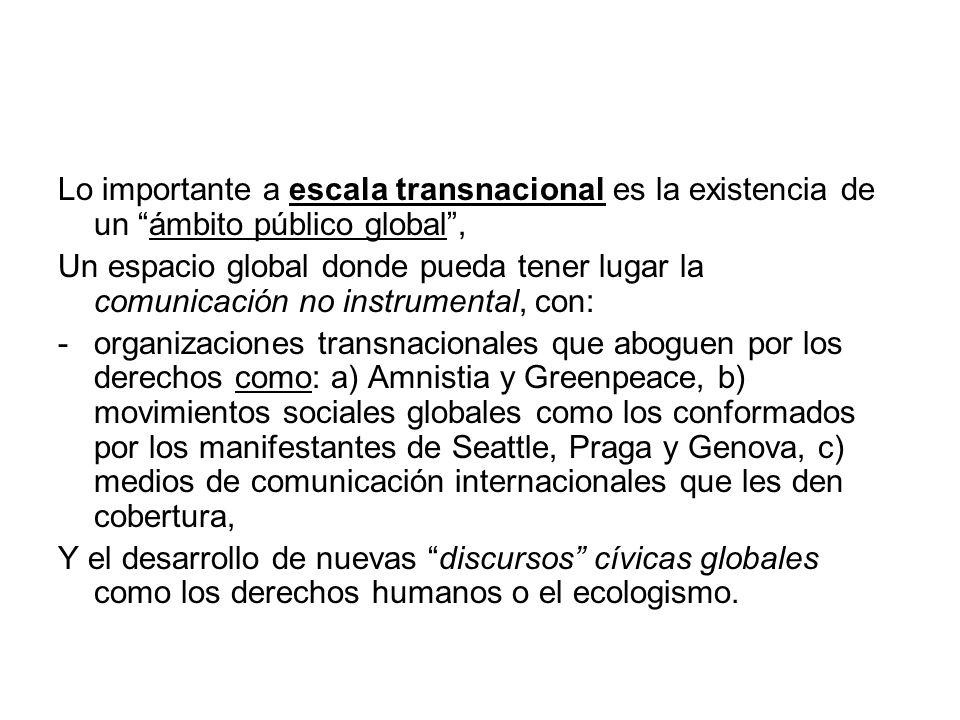 Lo importante a escala transnacional es la existencia de un ámbito público global ,