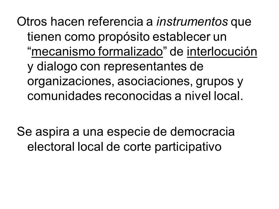 Otros hacen referencia a instrumentos que tienen como propósito establecer un mecanismo formalizado de interlocución y dialogo con representantes de organizaciones, asociaciones, grupos y comunidades reconocidas a nivel local.