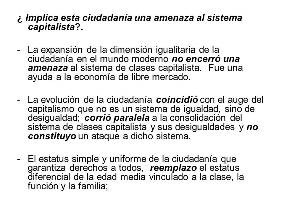 ¿ Implica esta ciudadanía una amenaza al sistema capitalista .