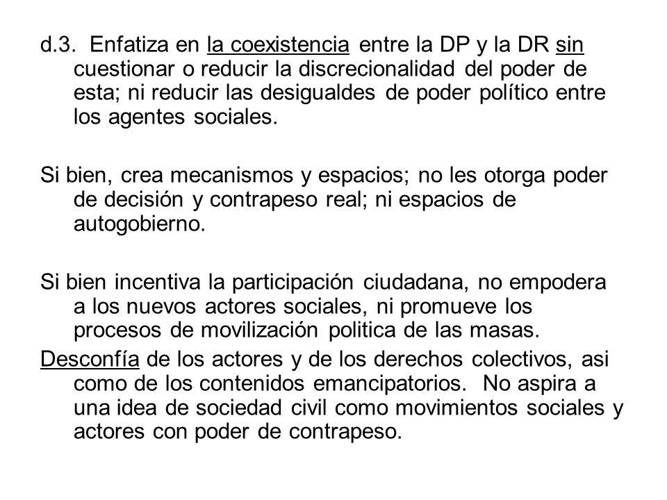 d.3. Enfatiza en la coexistencia entre la DP y la DR sin cuestionar o reducir la discrecionalidad del poder de esta; ni reducir las desigualdes de poder político entre los agentes sociales.