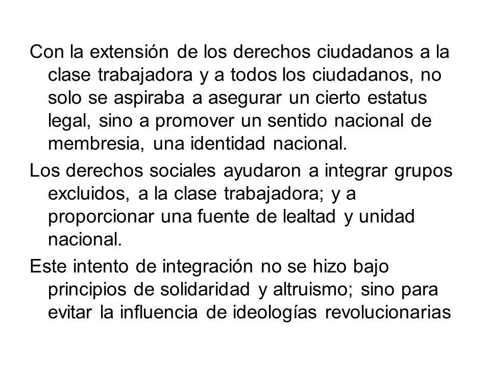 Con la extensión de los derechos ciudadanos a la clase trabajadora y a todos los ciudadanos, no solo se aspiraba a asegurar un cierto estatus legal, sino a promover un sentido nacional de membresia, una identidad nacional.