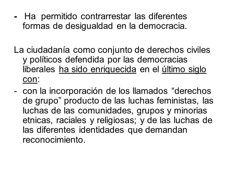 - Ha permitido contrarrestar las diferentes formas de desigualdad en la democracia.