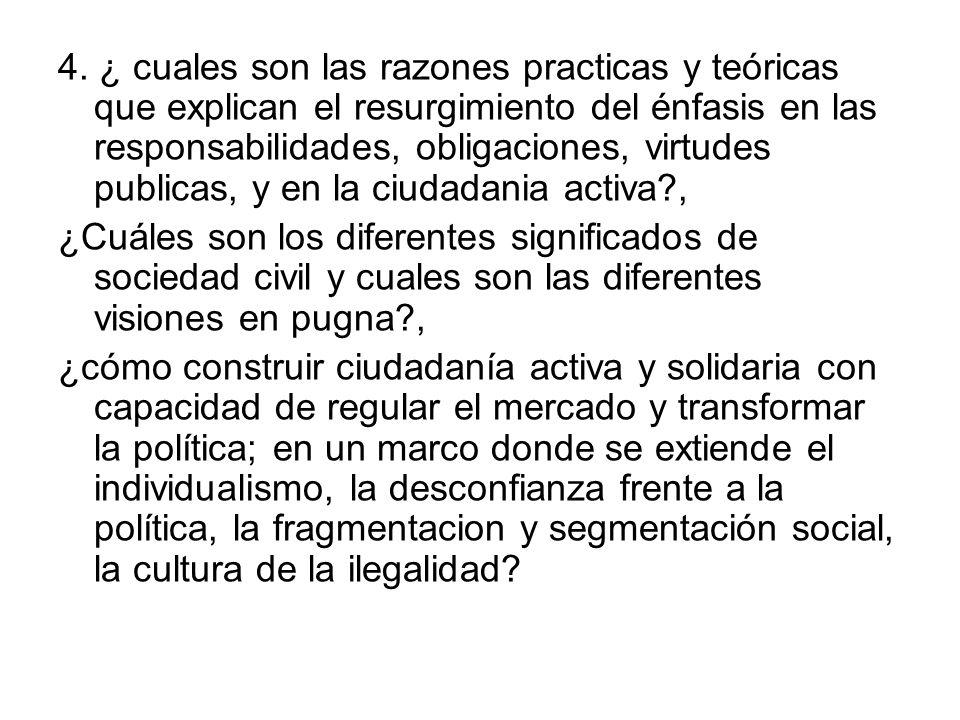 4. ¿ cuales son las razones practicas y teóricas que explican el resurgimiento del énfasis en las responsabilidades, obligaciones, virtudes publicas, y en la ciudadania activa ,