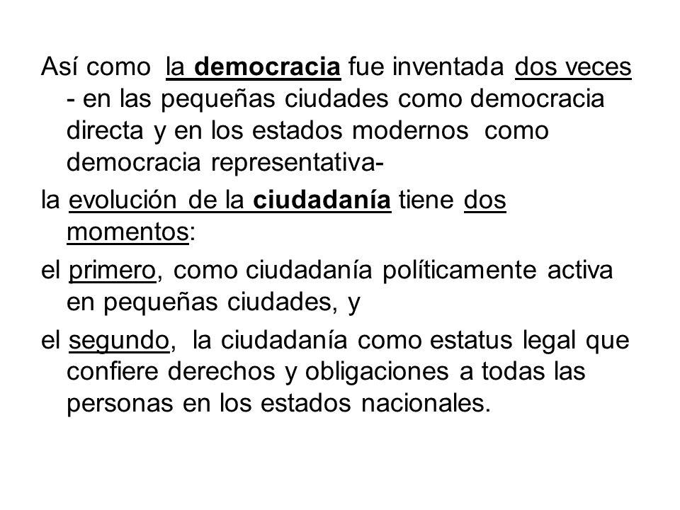 Así como la democracia fue inventada dos veces - en las pequeñas ciudades como democracia directa y en los estados modernos como democracia representativa-