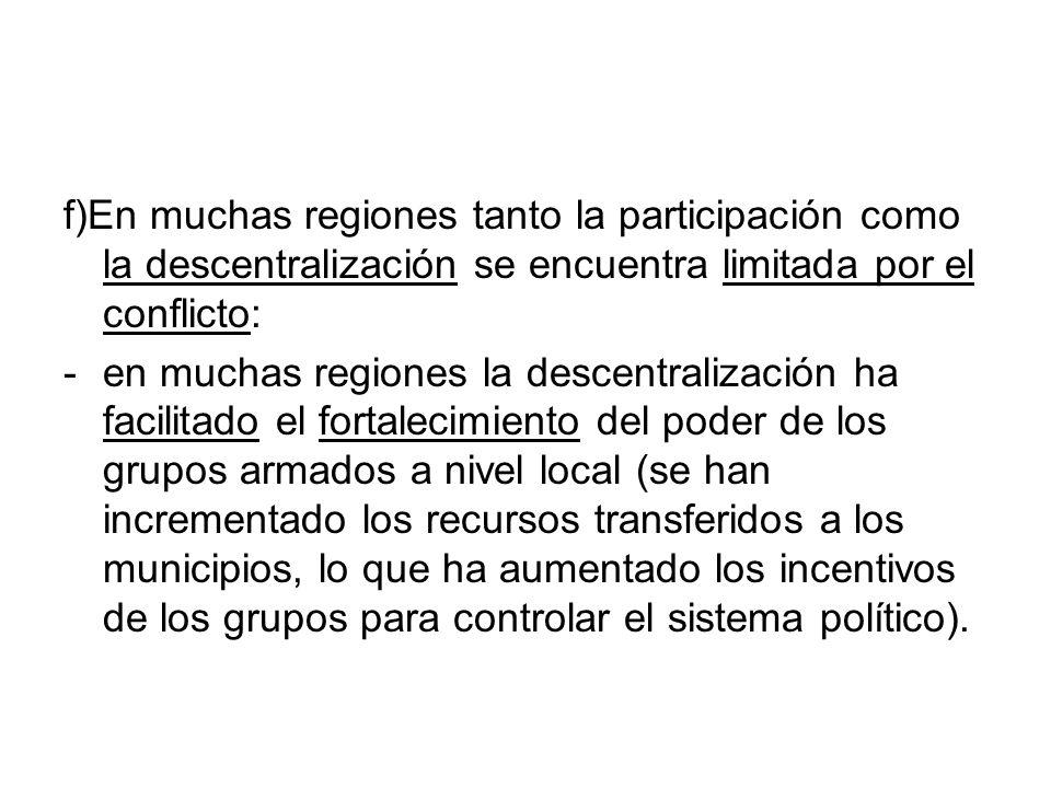 f)En muchas regiones tanto la participación como la descentralización se encuentra limitada por el conflicto: