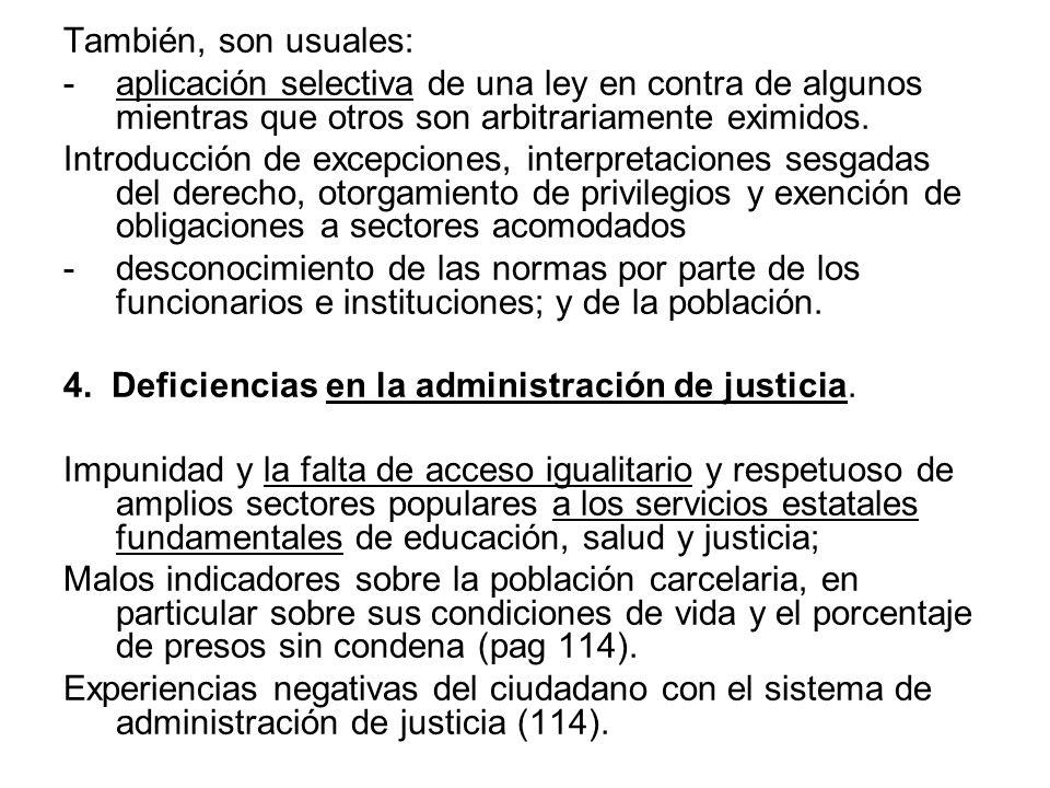También, son usuales:aplicación selectiva de una ley en contra de algunos mientras que otros son arbitrariamente eximidos.