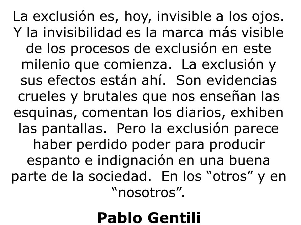 La exclusión es, hoy, invisible a los ojos