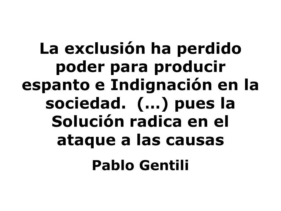 La exclusión ha perdido poder para producir espanto e Indignación en la sociedad. (…) pues la Solución radica en el ataque a las causas