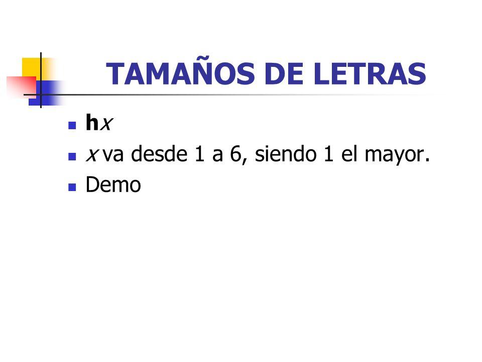 TAMAÑOS DE LETRAS hx x va desde 1 a 6, siendo 1 el mayor. Demo