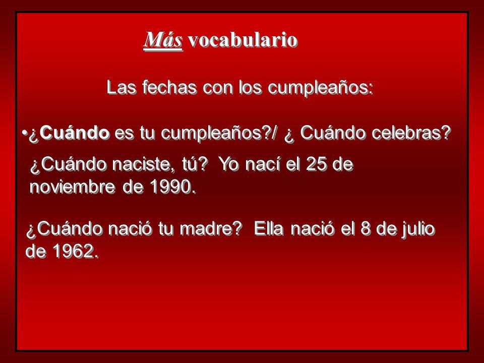 Más vocabulario Las fechas con los cumpleaños: