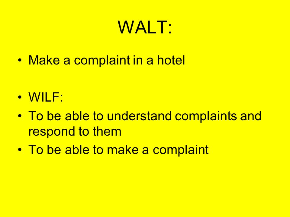 WALT: Make a complaint in a hotel WILF: