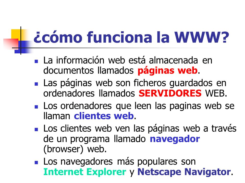 ¿cómo funciona la WWW La información web está almacenada en documentos llamados páginas web.