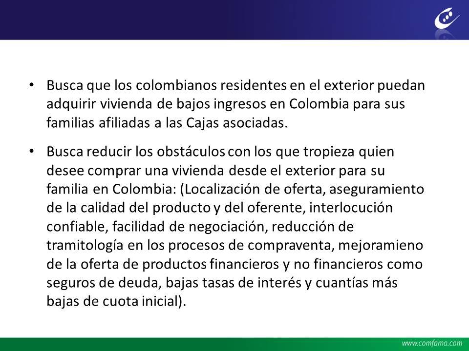 Busca que los colombianos residentes en el exterior puedan adquirir vivienda de bajos ingresos en Colombia para sus familias afiliadas a las Cajas asociadas.