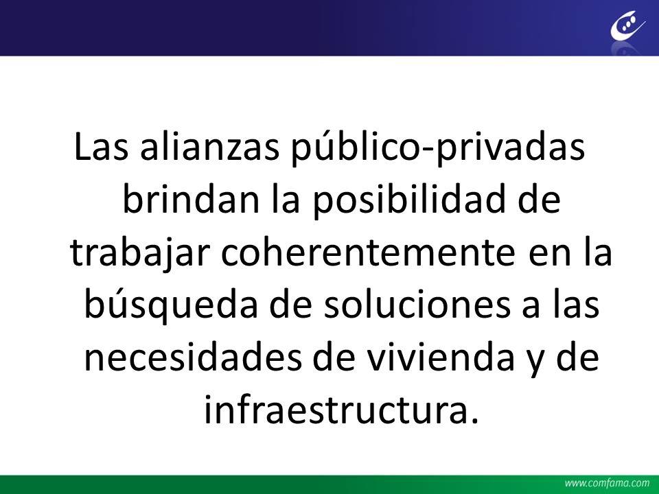 Las alianzas público-privadas brindan la posibilidad de trabajar coherentemente en la búsqueda de soluciones a las necesidades de vivienda y de infraestructura.