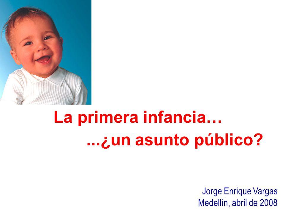 La primera infancia… ...¿un asunto público Jorge Enrique Vargas