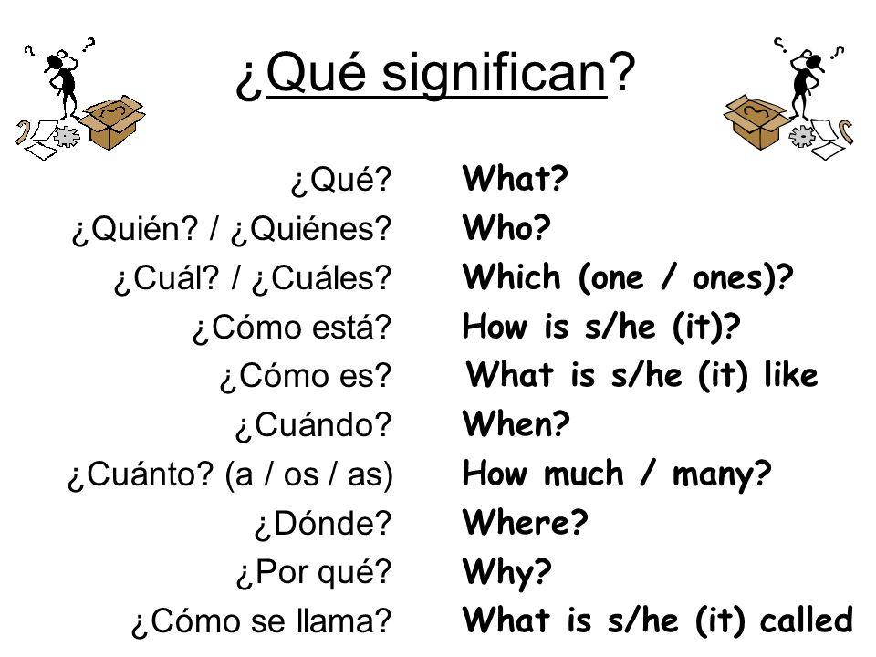 ¿Qué significan ¿Qué ¿Quién / ¿Quiénes ¿Cuál / ¿Cuáles