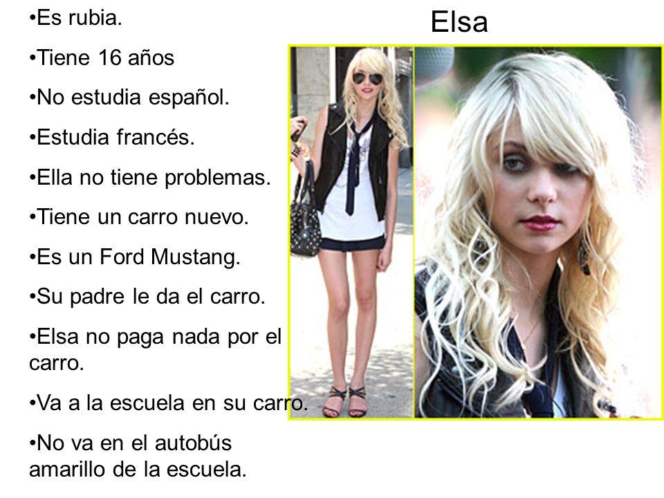Elsa Es rubia. Tiene 16 años No estudia español. Estudia francés.
