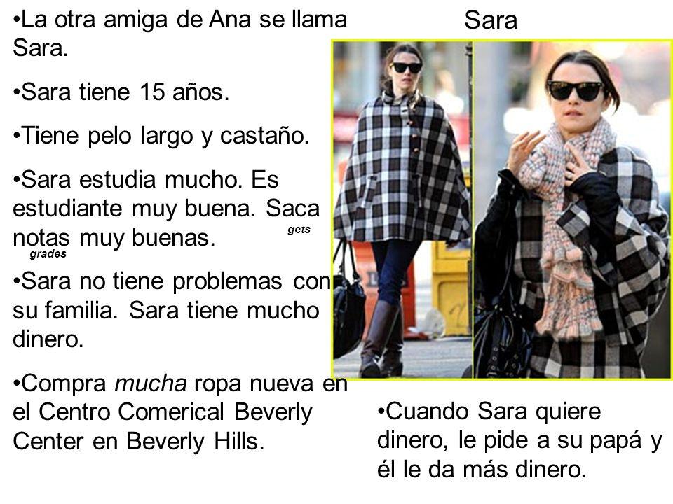 Sara La otra amiga de Ana se llama Sara. Sara tiene 15 años.