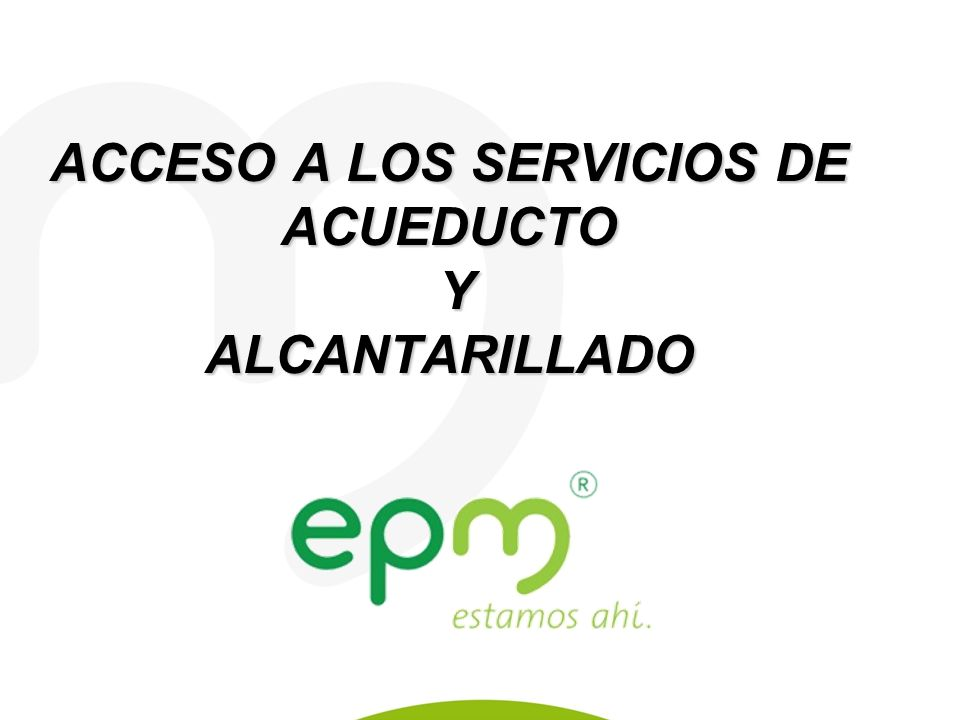 ACCESO A LOS SERVICIOS DE ACUEDUCTO Y ALCANTARILLADO