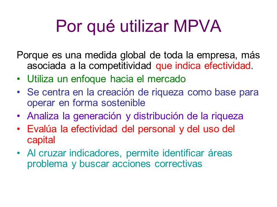 Por qué utilizar MPVA Porque es una medida global de toda la empresa, más asociada a la competitividad que indica efectividad.