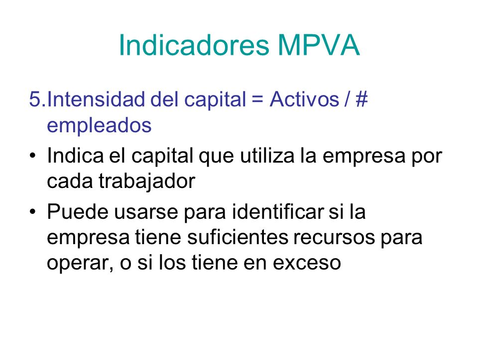 Indicadores MPVA 5.Intensidad del capital = Activos / # empleados