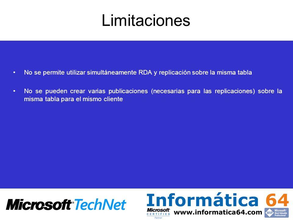 Limitaciones No se permite utilizar simultáneamente RDA y replicación sobre la misma tabla.