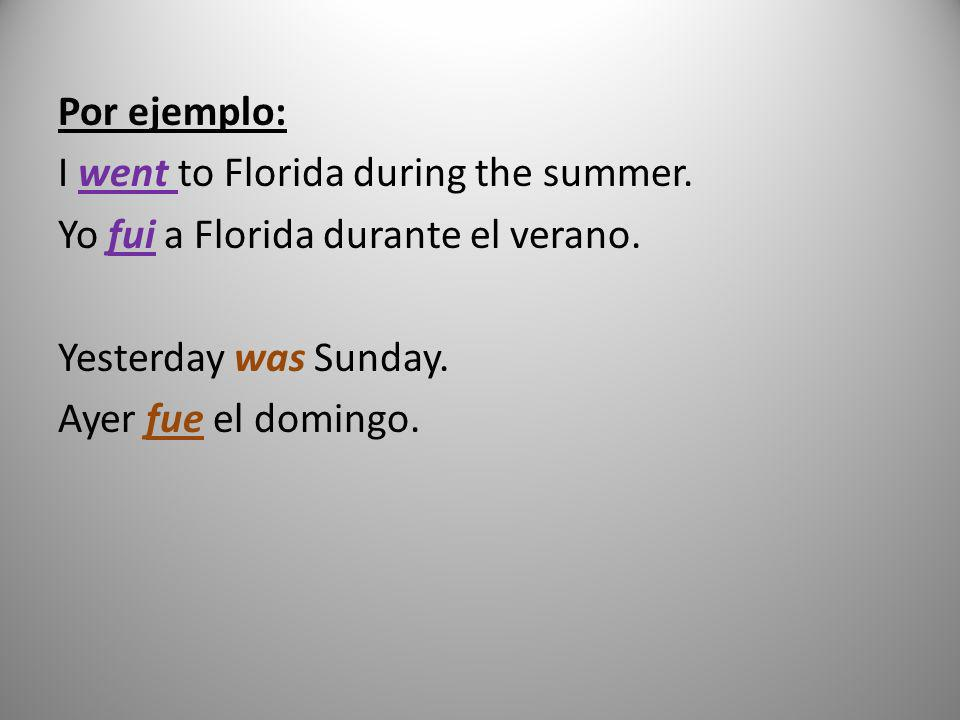 Por ejemplo: I went to Florida during the summer