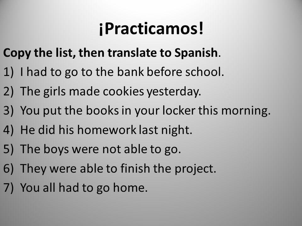 ¡Practicamos! Copy the list, then translate to Spanish.